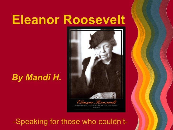Eleanor Roosevelt By Mandi H. -Speaking for those who couldn't-
