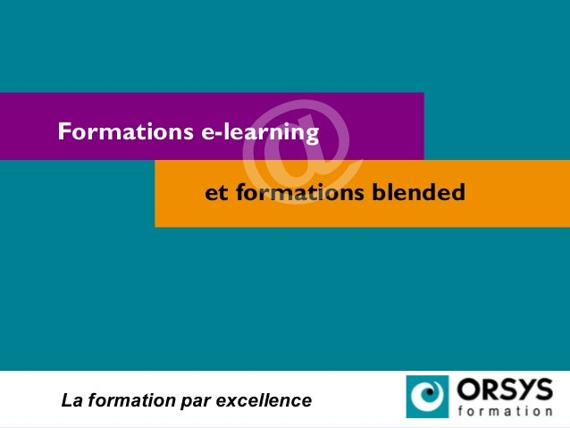 La formation par excellence Formations e-learning et formations blended