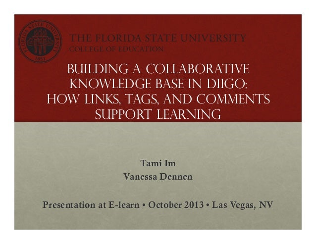 Building a Collaborative Knowledge Base in Diigo: How Links, Tags, and Comments Support Learning  Tami Im Vanessa Dennen P...