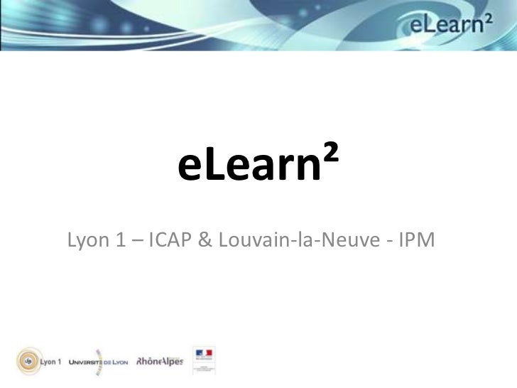 eLearn²Lyon 1 – ICAP & Louvain-la-Neuve - IPM