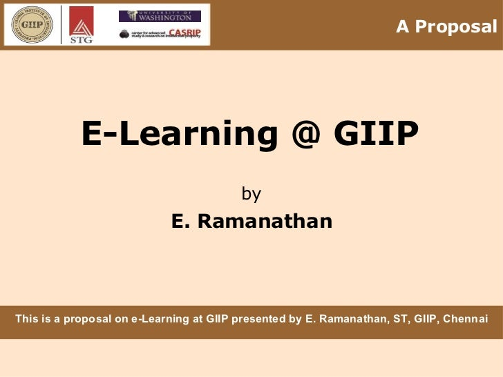 E-Learning @ GIIP by E. Ramanathan This is a proposal on e-Learning at GIIP presented by E. Ramanathan, ST, GIIP, Chennai ...