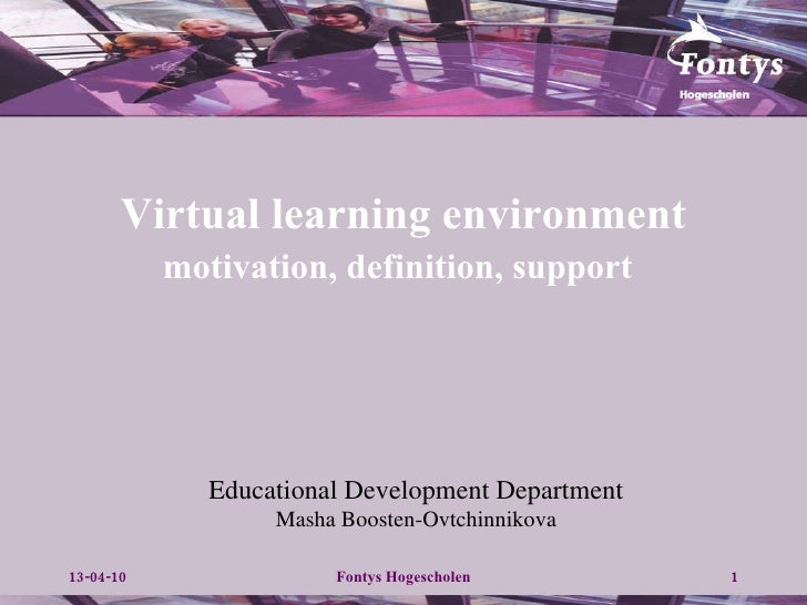 Virtual learning environment  motivation, definition, support   Educational Development Department Masha Boosten-Ovtchinni...