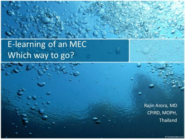 E-learning of an MECWhich way to go?                       Rajin Arora, MD                        CPIRD, MOPH,            ...