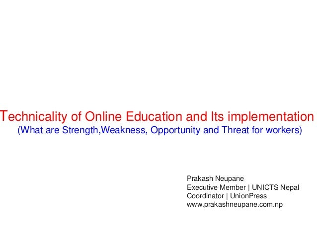 Technicality of Online Education and Its implementation   (What are Strength,Weakness, Opportunity and Threat for workers)...