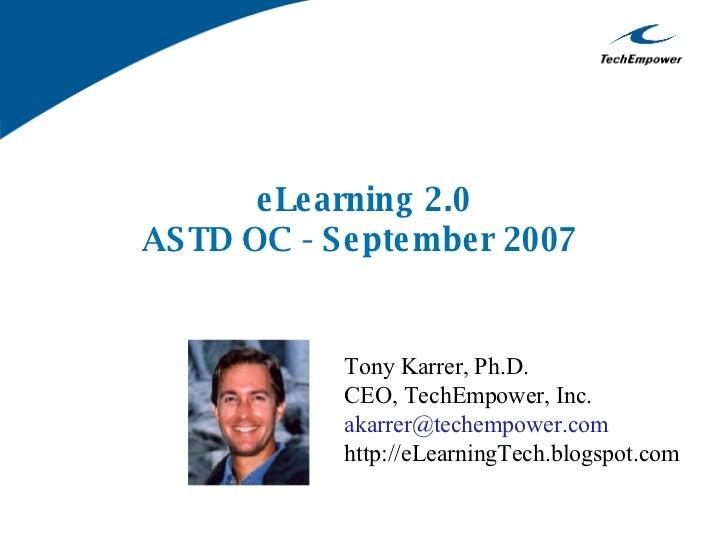 eLearning 2.0 ASTD OC - September 2007   Tony Karrer, Ph.D. CEO, TechEmpower, Inc. [email_address] http://eLearningTech.bl...