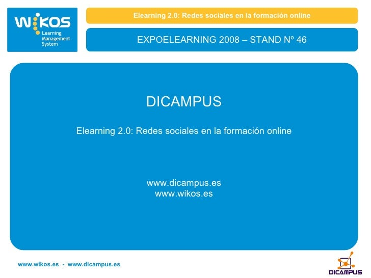 Elearning 2.0: Redes sociales en la formación online EXPOELEARNING 2008 – STAND Nº 46 DICAMPUS Elearning 2.0: Redes social...
