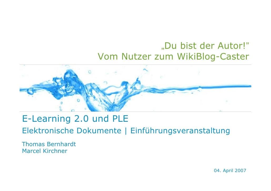 """""""Du bist der Autor!""""                    Vom Nutzer zum WikiBlog-Caster     E-Learning 2.0 und PLE Elektronische Dokumente ..."""