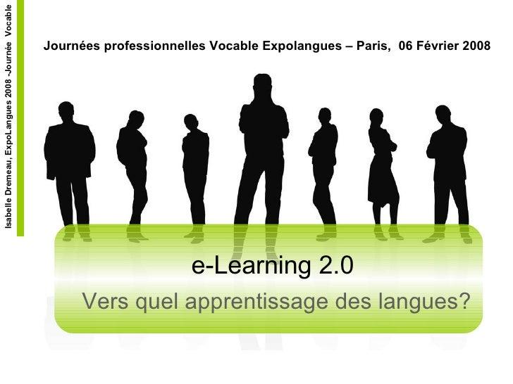 e-Learning 2.0   Vers quel apprentissage des langues? Journées professionnelles Vocable Expolangues – Paris,  06 Février 2...