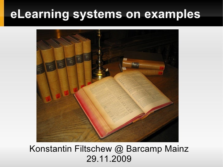 eLearning systems on examples       Konstantin Filtschew @ Barcamp Mainz                  29.11.2009