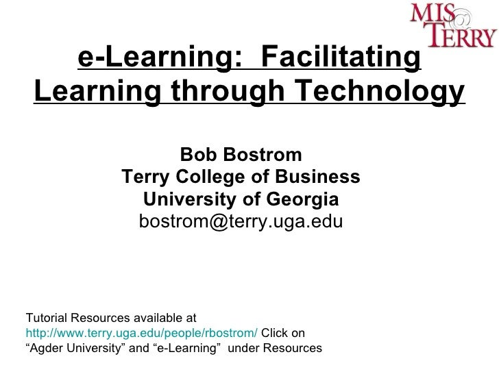 e-Learning:  Facilitating Learning through Technology Bob Bostrom Terry College of Business University of Georgia [email_a...