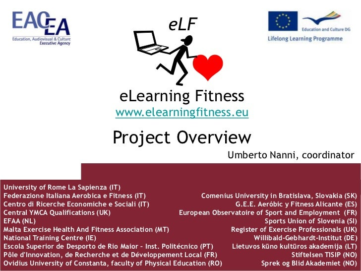 eLF<br />eLearning Fitness<br />www.elearningfitness.eu<br />Project Overview<br />Umberto Nanni, coordinator<br />Univers...