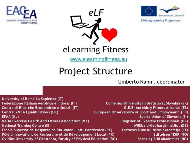 eLF<br />eLearning Fitness<br />www.elearningfitness.eu<br />Project Structure<br />Umberto Nanni, coordinator<br />Univer...