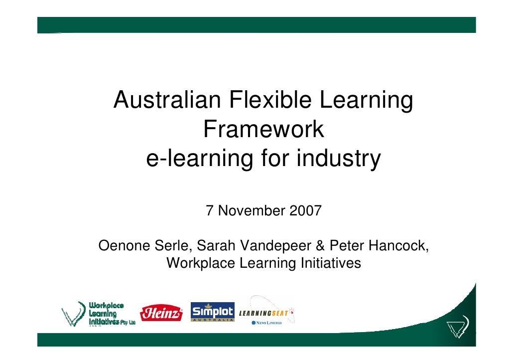 Australian Flexible Learning            Framework     e-learning for industry                7 November 2007  Oenone Serle...