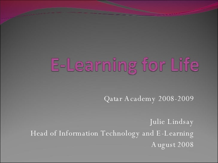 Qatar Academy 2008-2009 Julie Lindsay Head of Information Technology and E-Learning August 2008