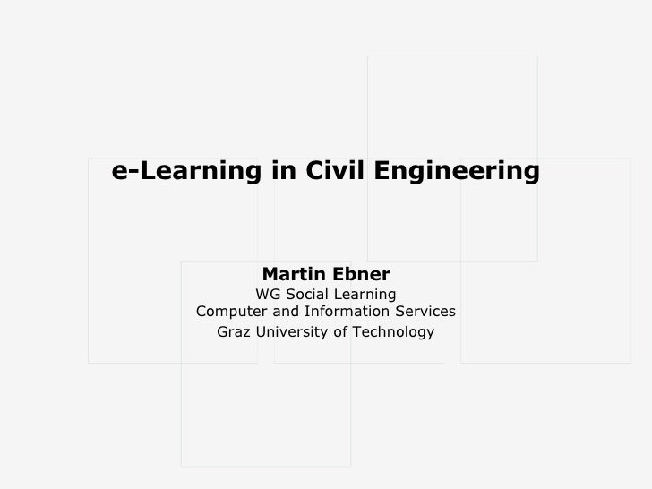 e-Learning in Civil Engineering Martin Ebner WG Social Learning Computer and Information Services Graz University of Techn...