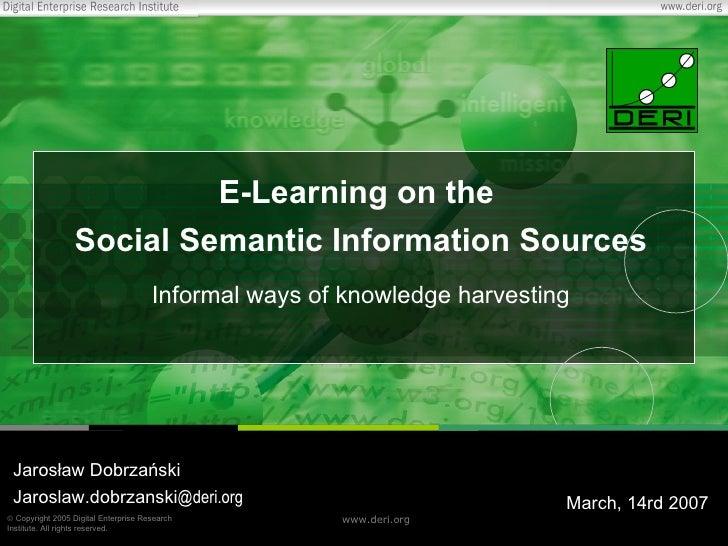 E -Learning  on the  Social Semantic Information Sources Informal ways of knowledge harvesting Jarosław Dobrzański Jarosla...