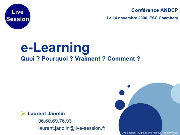 e-Learning Quoi ? Pourquoi ? Vraiment ? Comment ? <ul><li>Laurent Janolin </li></ul><ul><li>06.60.69.76.93 </li></ul><ul><...