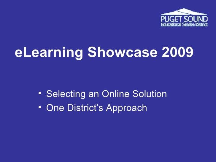 eLearning Showcase 2009 <ul><li>Selecting an Online Solution </li></ul><ul><li>One District's Approach </li></ul>