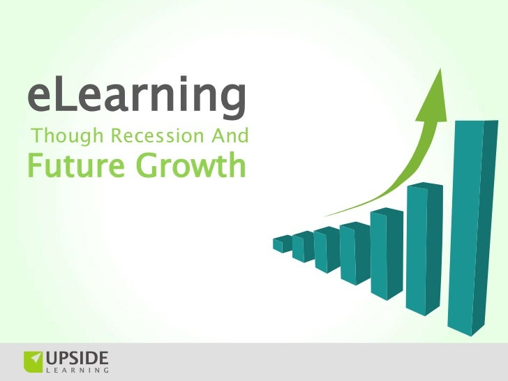 eLearningThough Recession AndFuture Growth