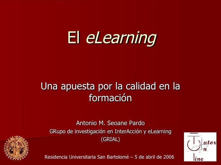 El  eLearning Una apuesta por la calidad en la formaci ón Antonio M. Seoane Pardo GRupo de investigación en InterAcción y ...