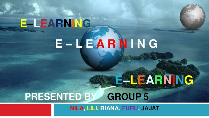 E–LEARNING <br />E – L E A R N I N G  <br />   E–LEARNING<br />PRESENTED BY    GROUP5 <br />NILA, LILI, RIANA, FURU, JA...