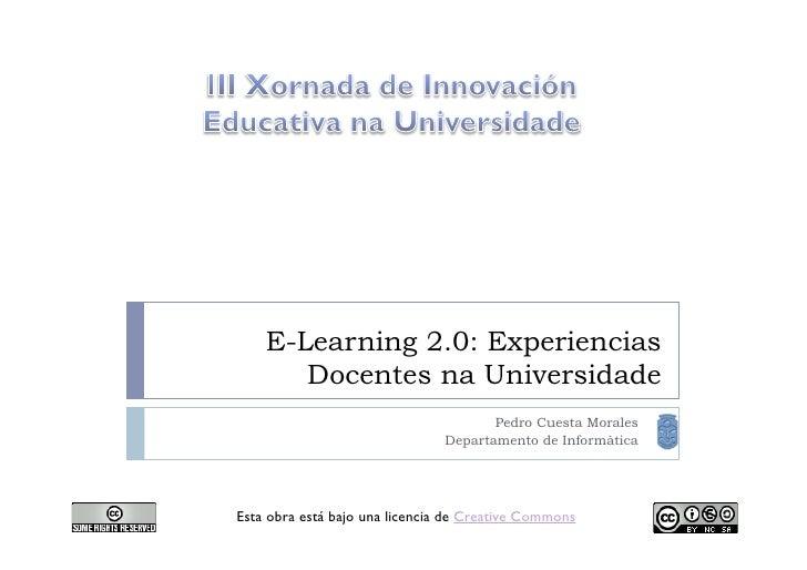 E-Learning 2.0: Experiencias        Docentes na Universidade                                       Pedro Cuesta Morales   ...