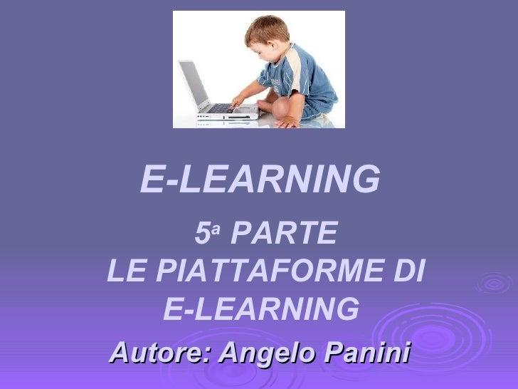Autore: Angelo Panini 5 a  PARTE LE PIATTAFORME DI E-LEARNING  E-LEARNING