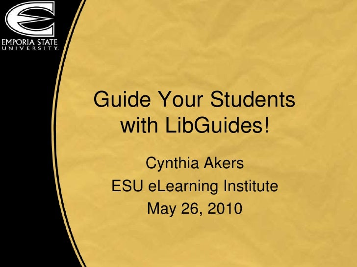 Guide Your Studentswith LibGuides!<br />Cynthia Akers<br />ESU eLearning Institute<br />May 26, 2010<br />