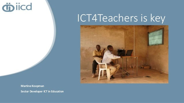 Martine Koopman Sector Developer ICT in Education ICT4Teachers is key