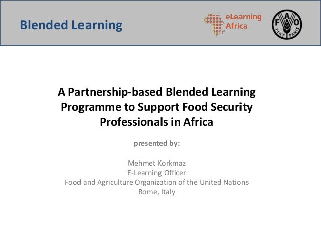 A Partnership-based Blended LearningProgramme to Support Food SecurityProfessionals in Africapresented by:Mehmet KorkmazE-...