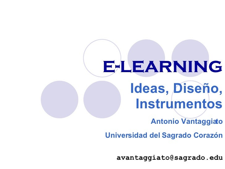 e-learning Ideas, Diseño, Instrumentos Antonio Vantaggiato Universidad del Sagrado Corazón [email_address]