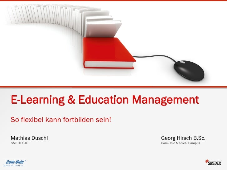E-Learning & Education ManagementSo flexibel kann fortbilden sein!Mathias Duschl                      Georg Hirsch B.Sc.SM...