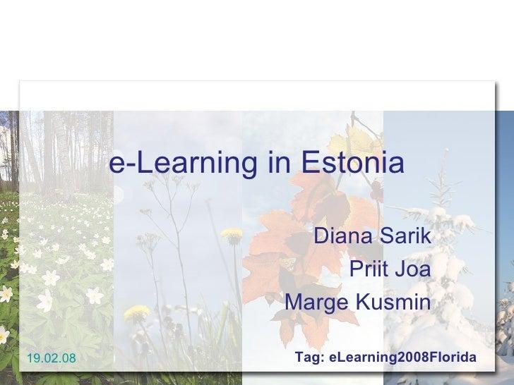 e-Learning in Estonia Diana Sarik Priit Joa Marge Kusmin 19.02.08 Tag: eLearning2008Florida