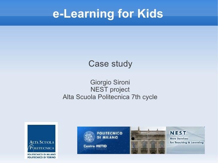 e-Learning for Kids         Case study          Giorgio Sironi          NEST project Alta Scuola Politecnica 7th cycle