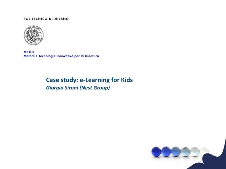 <ul>Case study: e-Learning for Kids Giorgio Sironi (Nest Group) </ul>