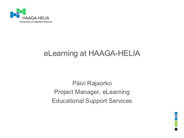 eLearning at HAAGA-HELIAPäivi RajaorkoProject Manager, eLearningEducational Support Services