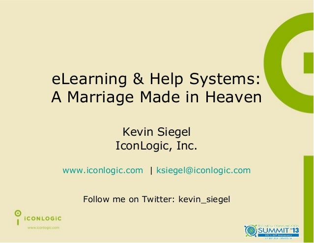 eLearning & Help Systems:A Marriage Made in HeavenKevin SiegelIconLogic, Inc.www.iconlogic.com | ksiegel@iconlogic.comFoll...