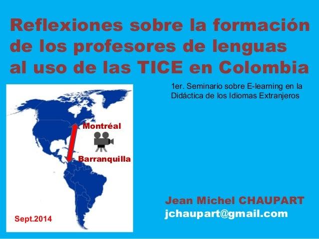 Reflexiones sobre la formación  de los profesores de lenguas  al uso de las TICE en Colombia  Jean Michel CHAUPART  jchaup...