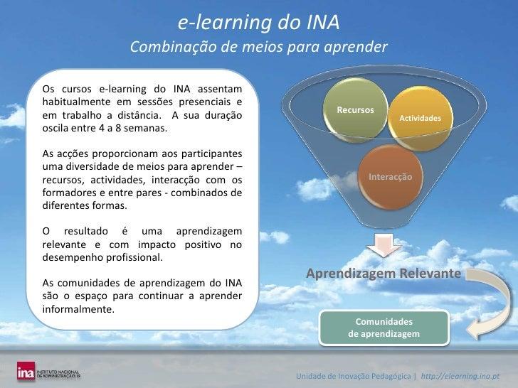 e-learning do INACombinação de meios para aprender Os cursos e-learning do INA assentam habitualmente em sessões presencia...
