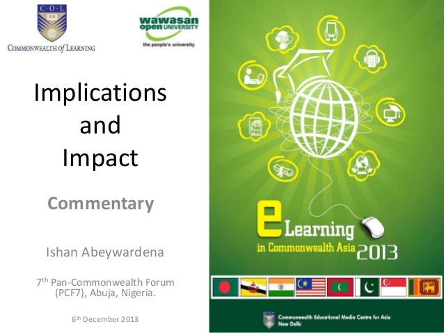 Implications and Impact Commentary Ishan Abeywardena 7th Pan-Commonwealth Forum (PCF7), Abuja, Nigeria. 6th December 2013