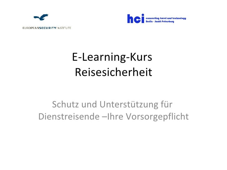 E-Learning-Kurs Reisesicherheit<br />Schutz und Unterstützung für  Dienstreisende –Ihre Vorsorgepflicht<br />