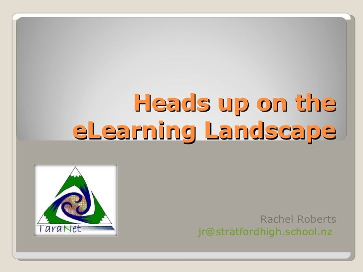 Heads up on the eLearning Landscape Rachel Roberts [email_address]