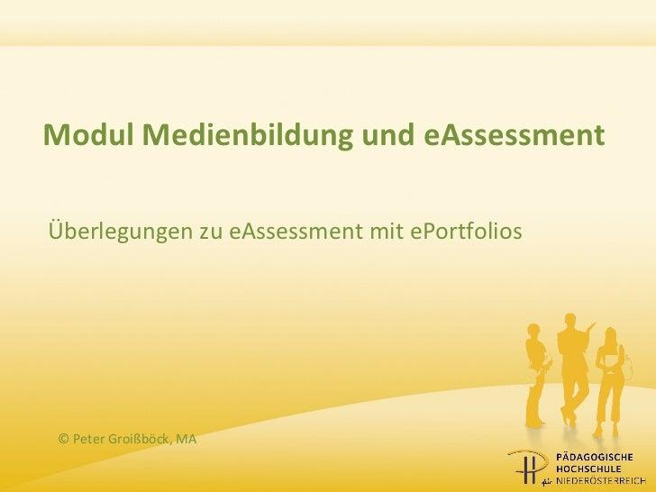Modul Medienbildung und eAssessmentÜberlegungen zu eAssessment mit ePortfolios© Peter Groißböck, MA