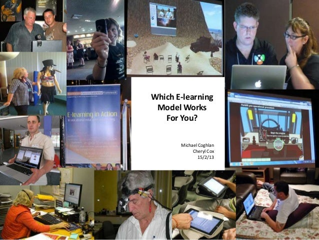 Which E-learning Model Works   For You?       Michael Coghlan            Cheryl Cox               15/2/13