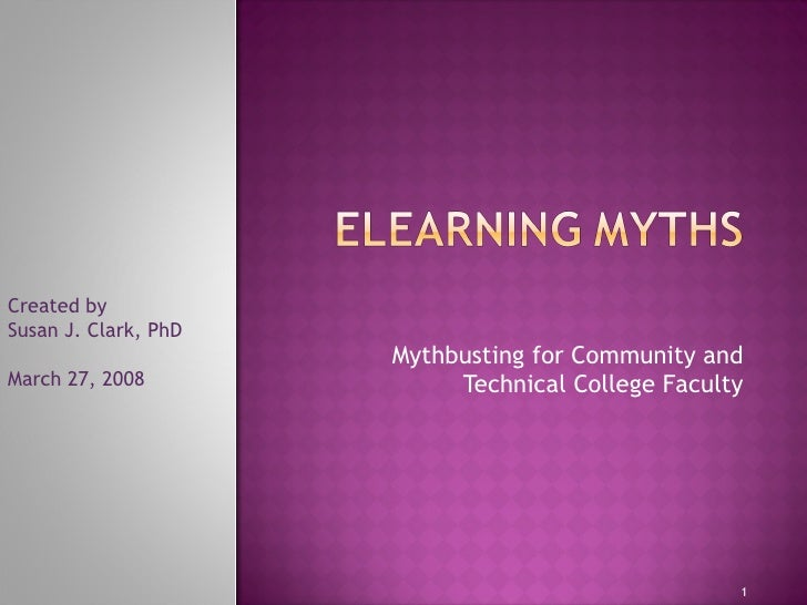 Mythbusting for Community and Technical College Faculty Created by Susan J. Clark, PhD March 27, 2008