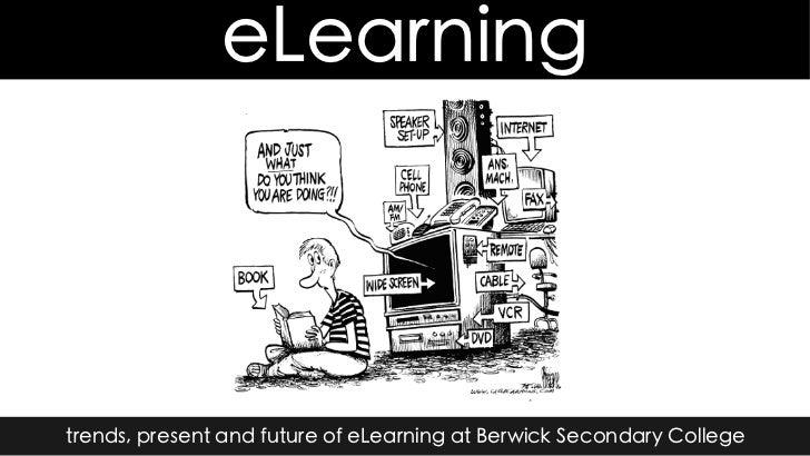 E learning @ Berwick Secondary College - trends, present and future.