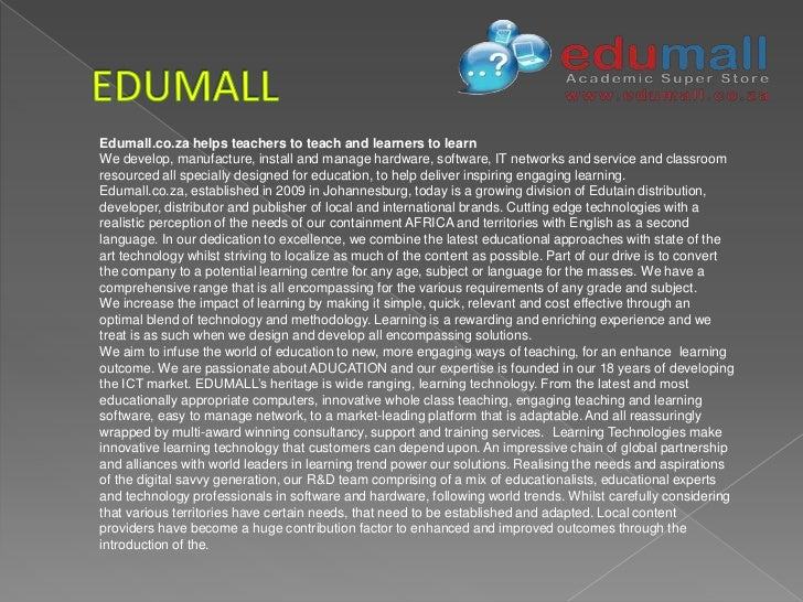 Edumall.co.za helps teachers to teach and learners to learnWe develop, manufacture, install and manage hardware, software,...