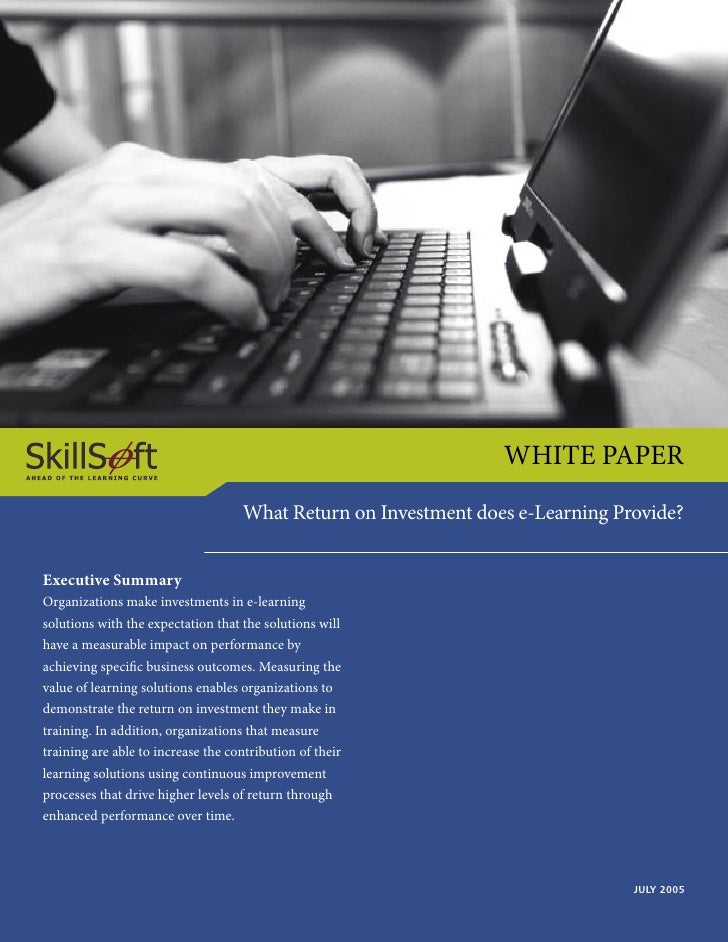 WHITE PAPER                                     What Return on Investment does e-Learning Provide?   Executive Summary Org...