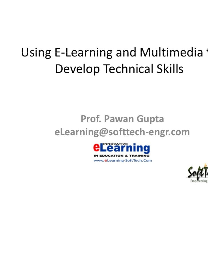 Using E Learning and Multimedia to      E‐Learning      Develop Technical Skills          Prof. Pawan Gupta     eLearning@...