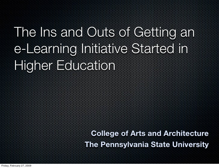The Ins and Outs of Getting an           e-Learning Initiative Started in           Higher Education                      ...